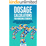 Dosage Calculations for Nursing Students: A Complete Step-by-Step Guide for Quick Drug Dosage Calculation. Dosing Math…