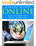 Making Money Online: Earn $1,000 to $5,000 Per Month With Less Than $100 Invested
