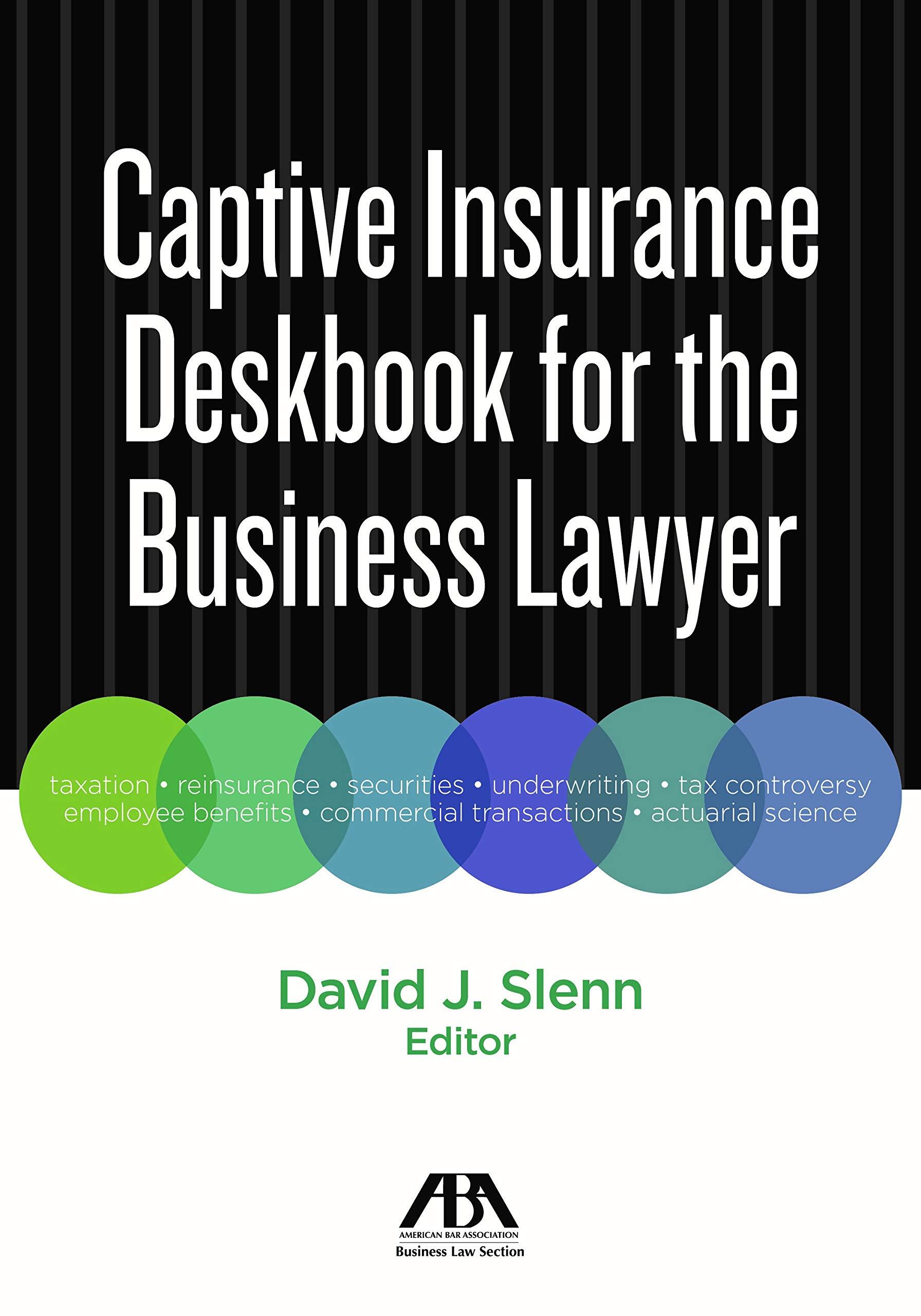Captive Insurance Deskbook for the Business Lawyer: David J