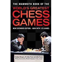 The Mammoth Book of the World's Greatest Chess Games: New edn (Mammoth Books 200)