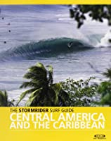 The Stormrider Surf Guide Central America And The
