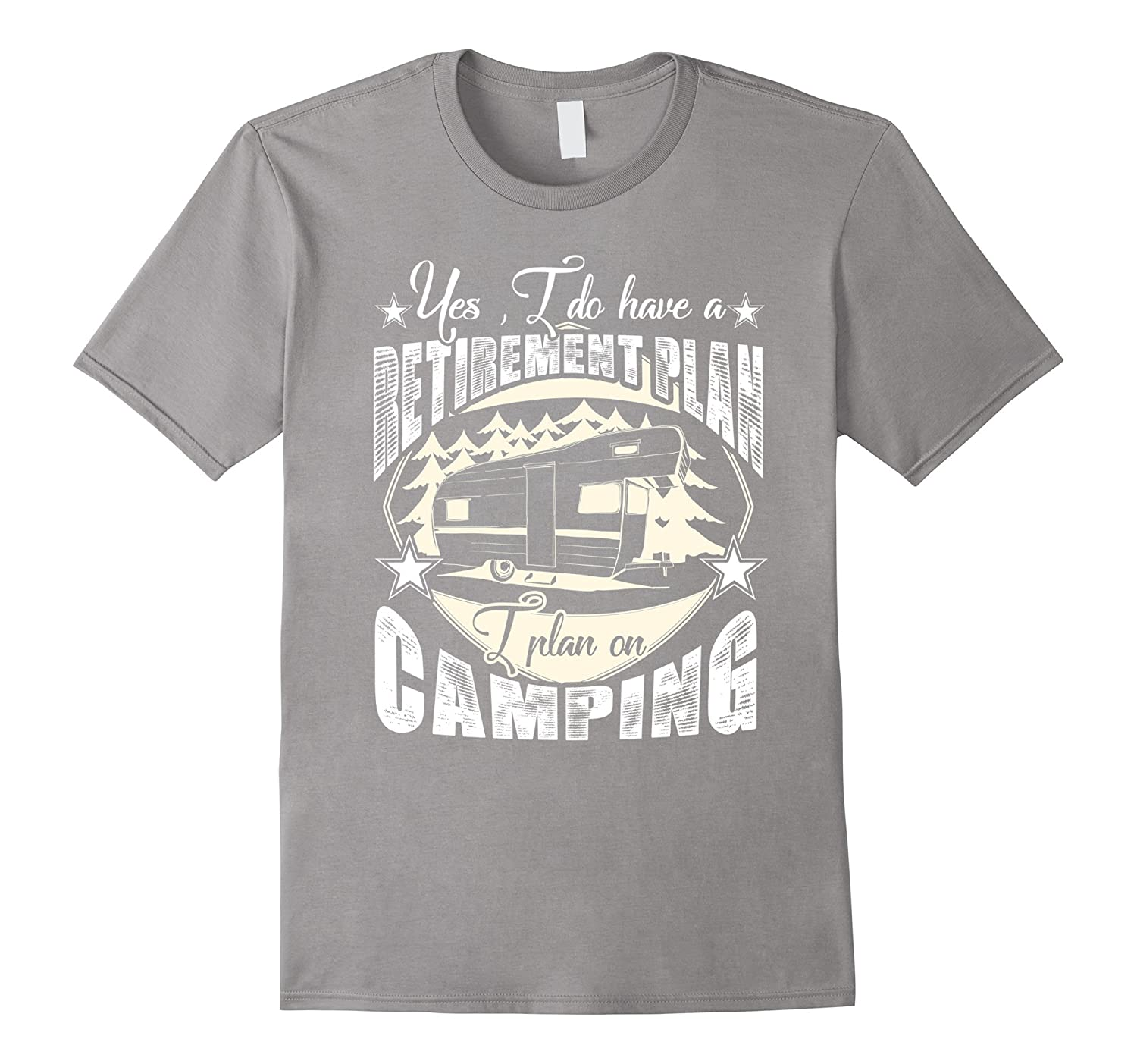 Yes I Do Have A Retirement Plan I Plan On Camping Camper Tee-TH