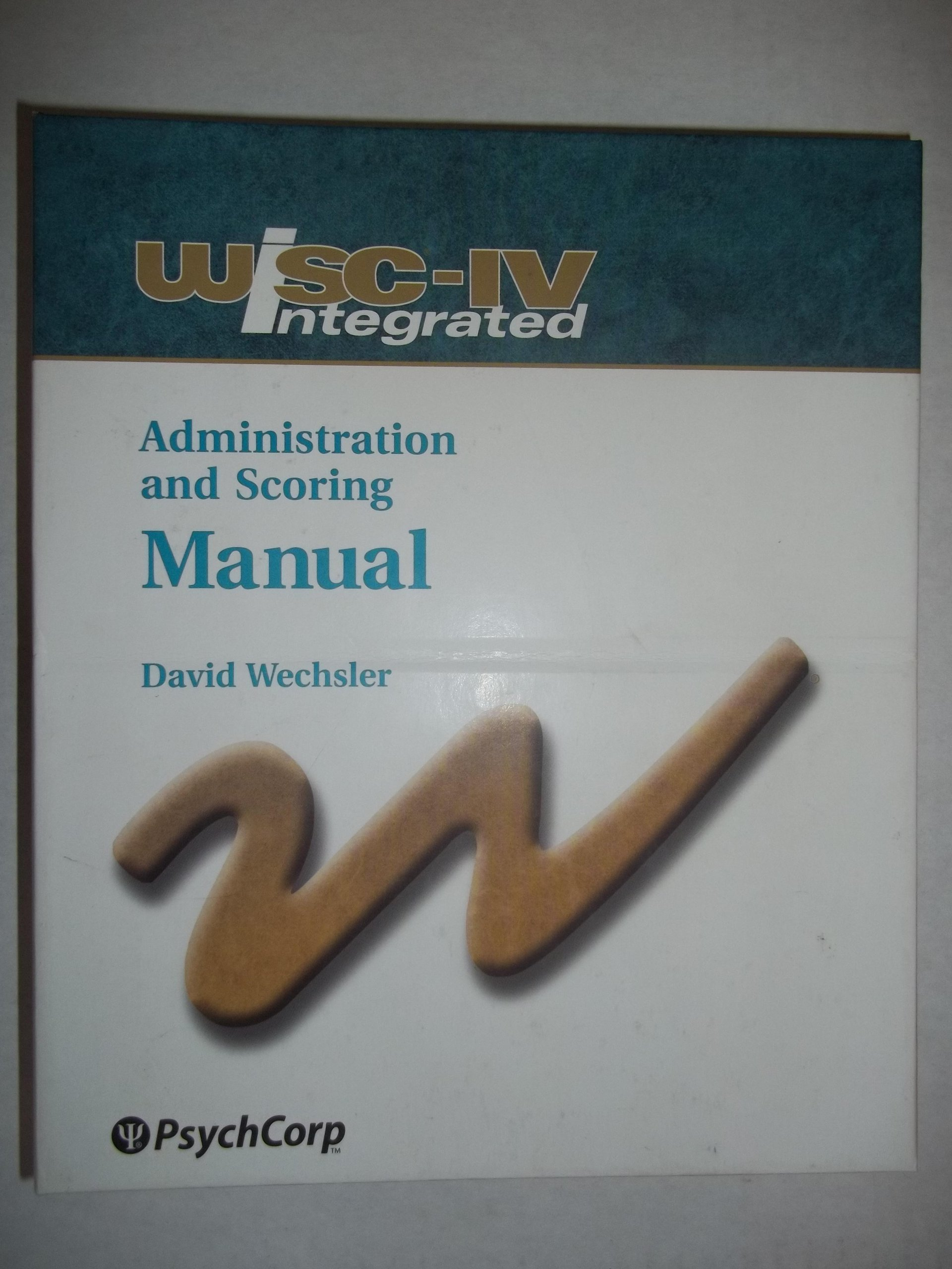 WISC IV Integrated Administration and Scoring Manual (Wechsler Intelligence  Scale for Children Fourth Edition - Integrated): David Wechsler:  9780158982830: ...