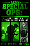 Army Special Ops: The Army Ranger and Special Forces Workout