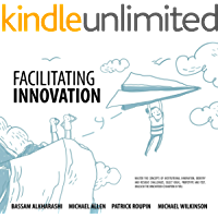 Facilitating Innovation: Master the Concepts of Institutional Innovation; Identify and Resolve Challenges, Select Ideas, Prototype and Test (English Edition)