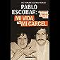 Pablo Escobar: mi vida y mi cárcel (Edición española): ¿Quién querría convivier con el narco más peligroso del mundo?