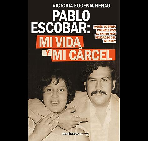 Pablo Escobar: mi vida y mi cárcel (Edición española): ¿Quién querría convivir con el narco más peligroso del mundo? eBook: Henao, Victoria Eugenia: Amazon.es: Tienda Kindle