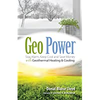 Geo Power: Stay Warm, Keep Cool and Save Money with Geothermal Heating & Cooling