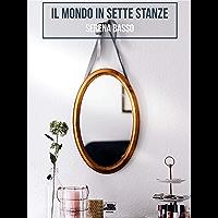Il mondo in sette stanze (Italian Edition)