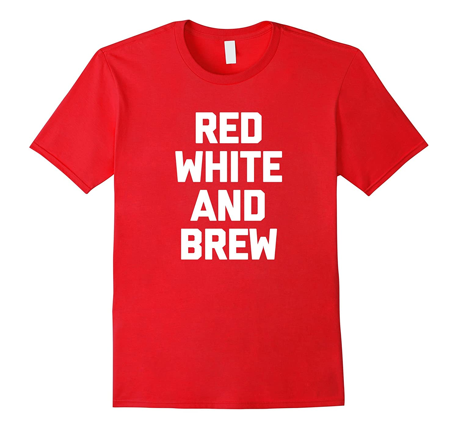 Red White  Brew T-Shirt funny saying 4th Of July drinking-Vaci