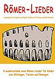 Römer-Lieder - 8 wunderschöne neue Römer-Lieder für Kinder zum Mitsingen, Tanzen und Bewegen: Das Liederbuch mit allen Texten, Noten und Gitarrengriffen zum Mitsingen und Mitspielen