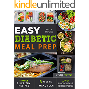 Easy Diabetic Meal Prep 2019-2020: Simple and Healthy Recipes - 3 Weeks Meal Plan - Lower Blood Sugar and Reverse…