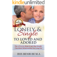 Lonely and Single to Loved and Adored: The 6 Proven Steps to get the Deeply Cherished Relationship You Long