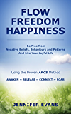 Freedom  Flow  Happiness: Be Free from Negative Beliefs, Behaviours and Patterns   And Live Your Joyful Life