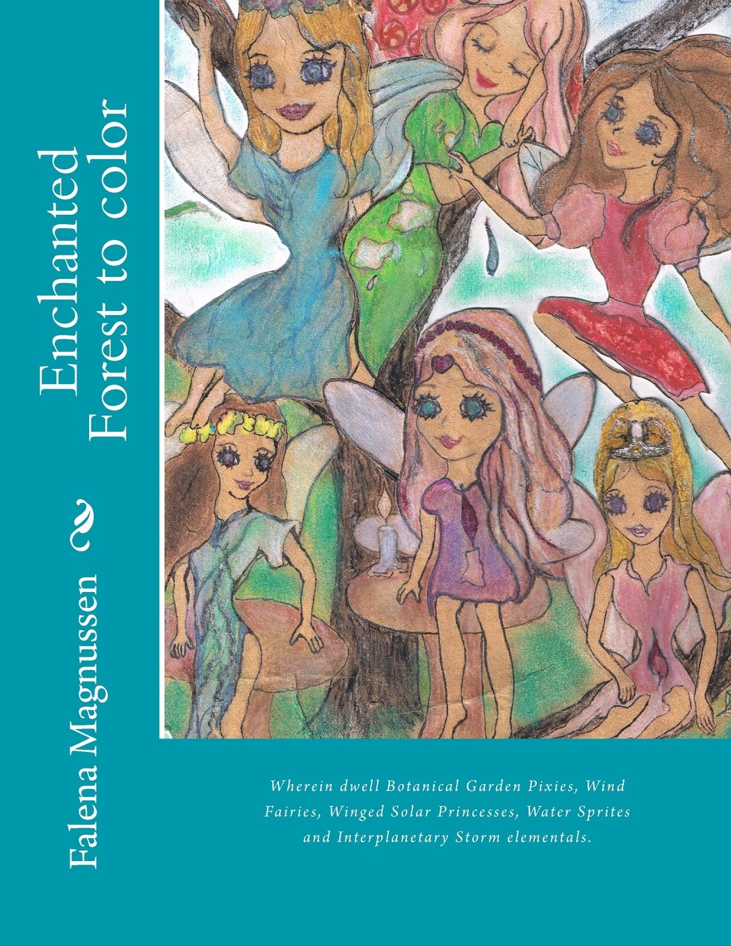 Download Enchanted Forest to color: Wherein dwell Botanical Garden Pixies, Wind Fairies, Winged Solar Princesses, Water Sprites and Interplanetary Storm elementals. ebook