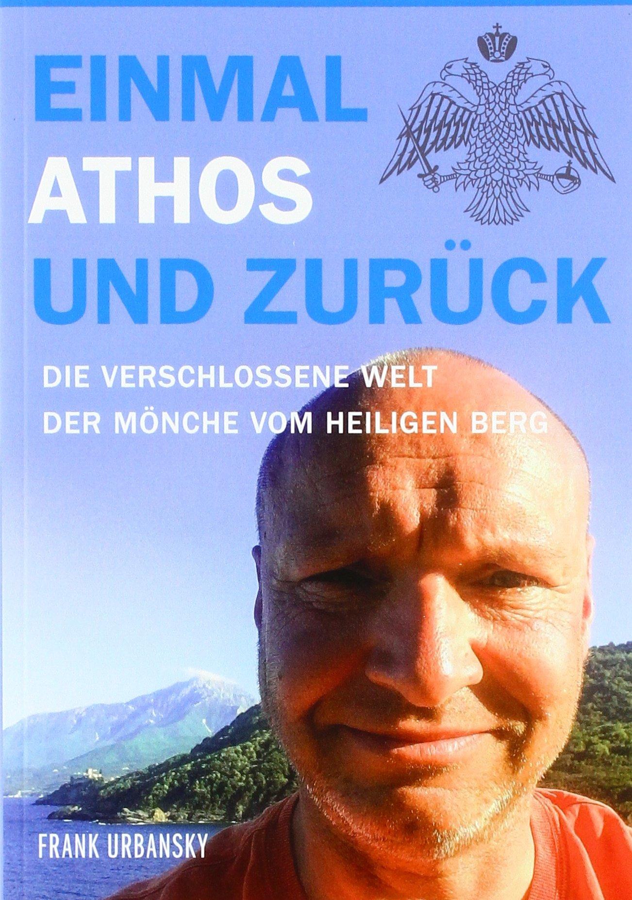 Einmal Athos und zurück: Die verschlossene Welt der Mönche vom heiligen Berg