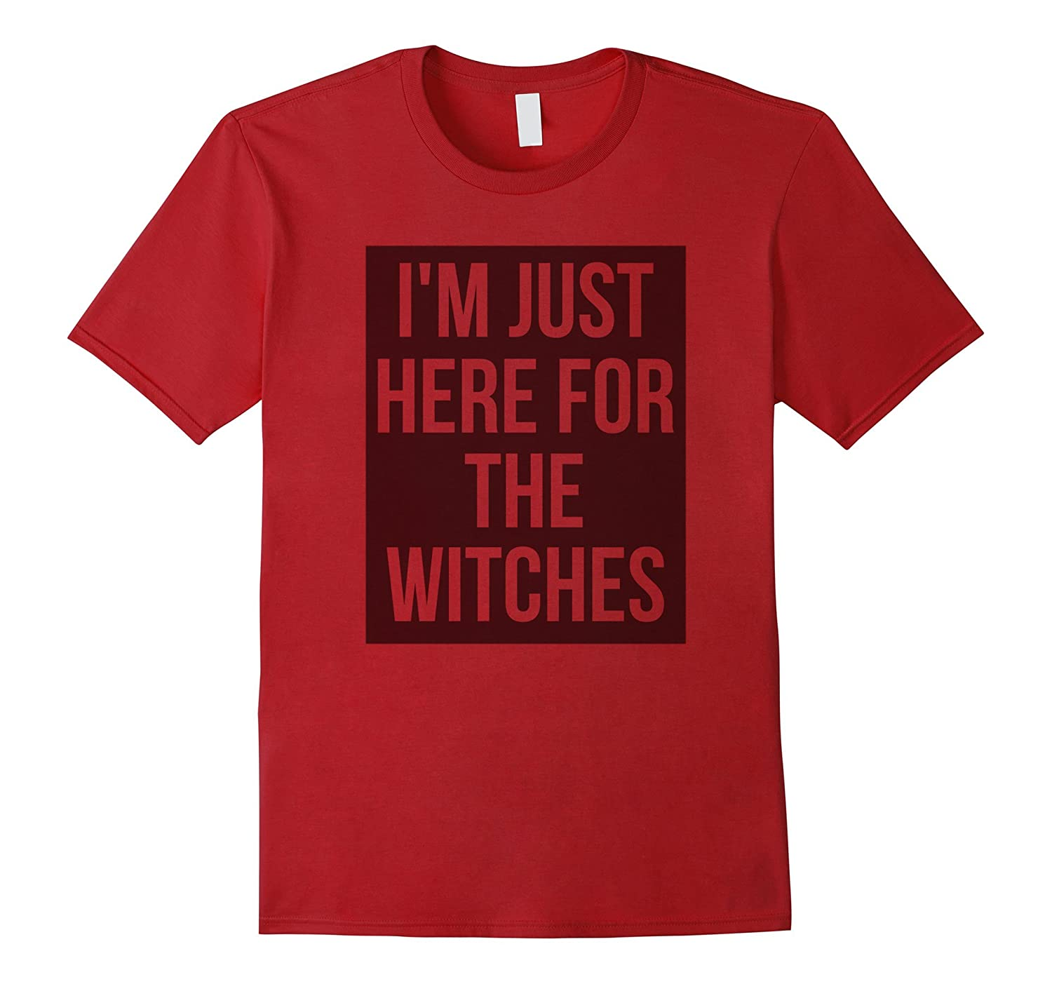 I'M JUST HERE FOR THE WITCHES Funny Halloween Humor T-Shirt-FL