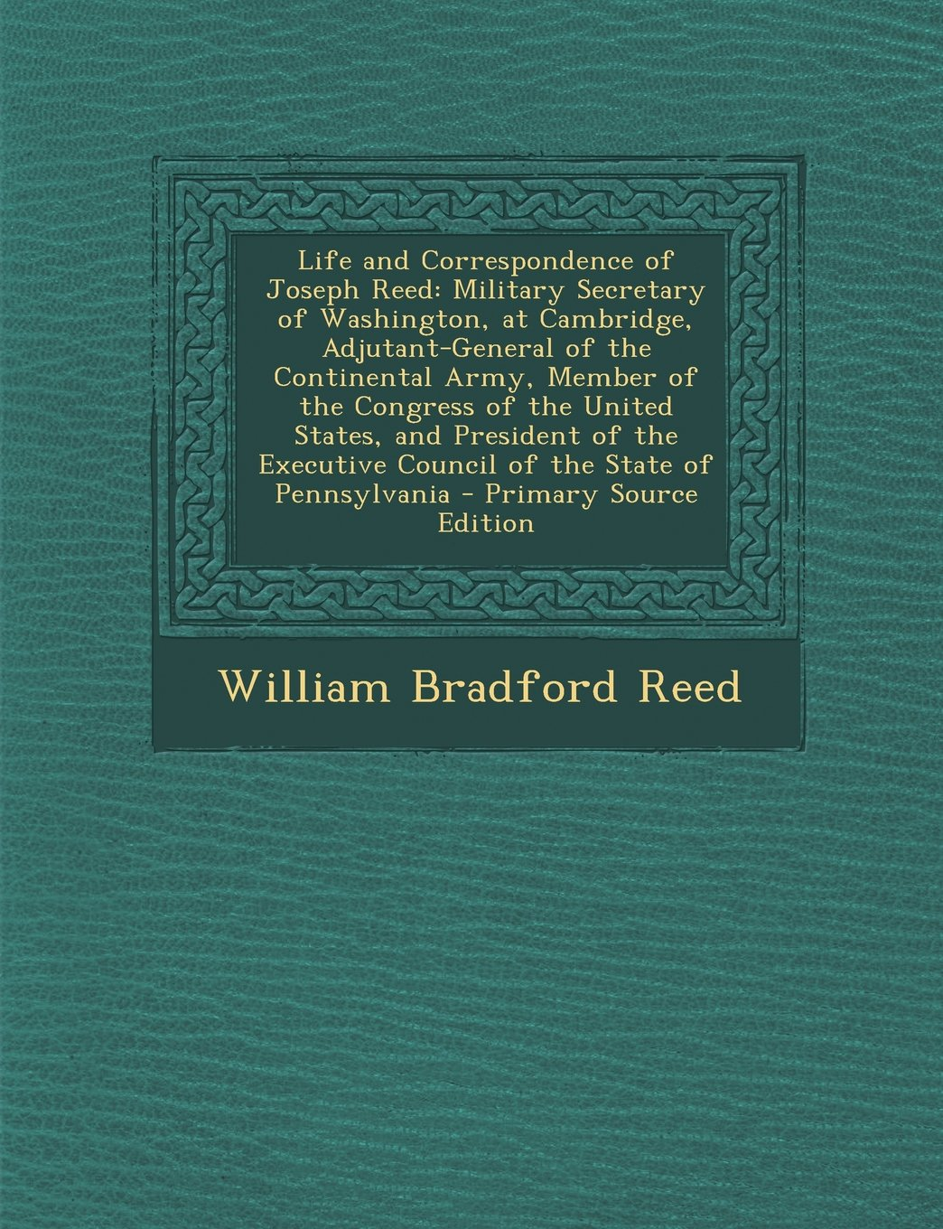 Download Life and Correspondence of Joseph Reed: Military Secretary of Washington, at Cambridge, Adjutant-General of the Continental Army, Member of the ... Council of the State of Pennsylvania PDF