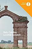 Le città invisibili (Oscar opere di Italo Calvino Vol. 11)