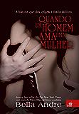 Quando um homem ama uma mulher (Bella Andre Livro 10)
