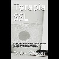 Terapia SSL: Lo que no te enseñaron para poder ayudar a las victimas de relaciones toxicas con psicópatas, sociópatas, narcisistas (Relaciones y amores ... psicópatas, sociópatas, narcisistas nº 4)
