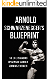 Arnold Schwarzenegger's Blueprint: The Life Changing Lessons Of Arnold Schwarzenegger