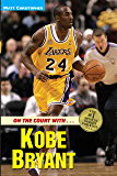 On the Court with ... Kobe Bryant (Athlete Biographies)