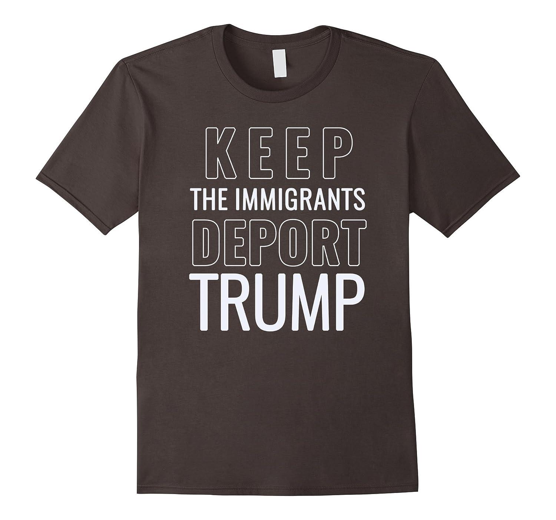 Keep The Immigrants Deport Trump Shirt