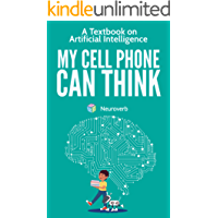 MY CELL PHONE CAN THINK: A Textbook on Artificial Intelligence (English Edition)