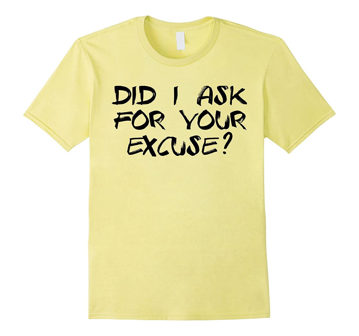 Coach quote DID I ASK YOU FOR YOUR EXCUSE tshirt (gift tee)