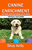 CANINE ENRICHMENT: THE BOOK YOUR DOG NEEDS YOU TO READ
