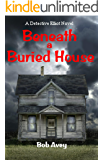 Beneath a Buried House (A Detective Elliot Mystery Book 2)