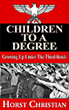 Children To A Degree - Growing Up Under the Third Reich (Book 1)