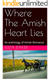 Where The Amish Heart Lies: An anthology of Amish Romance