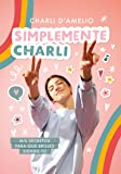 Simplemente Charli: MIS Secretos Para Que Brilles Siendo Tú / Essentially Charli: The Ultimate Guide to Keeping It Real