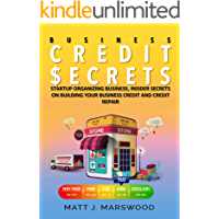 Business Credit Secrets: Startup Organizing Business, Insider Secrets on Building your Business Credit and Credit Repair