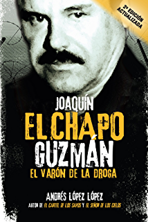 Joaquín El Chapo Guzmán: El Varón de la Droga (Spanish Edition)
