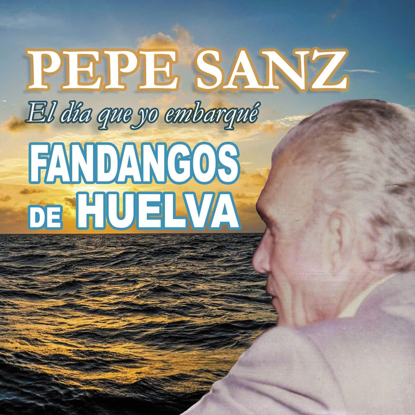 El Día Que Yo Embarqué: Fandangos De Huelva: Pepe Sanz, Pepe Sanz ...