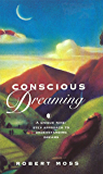 Conscious Dreaming: A Unique Nine-Step Approach to Understanding Dreams