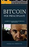 Bitcoin per principianti: Una breve guida per capire il potere delle Criptovalute