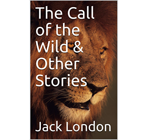 The Call Of The Wild Other Stories Kindle Edition By London Jack Literature Fiction Kindle Ebooks Amazon Com