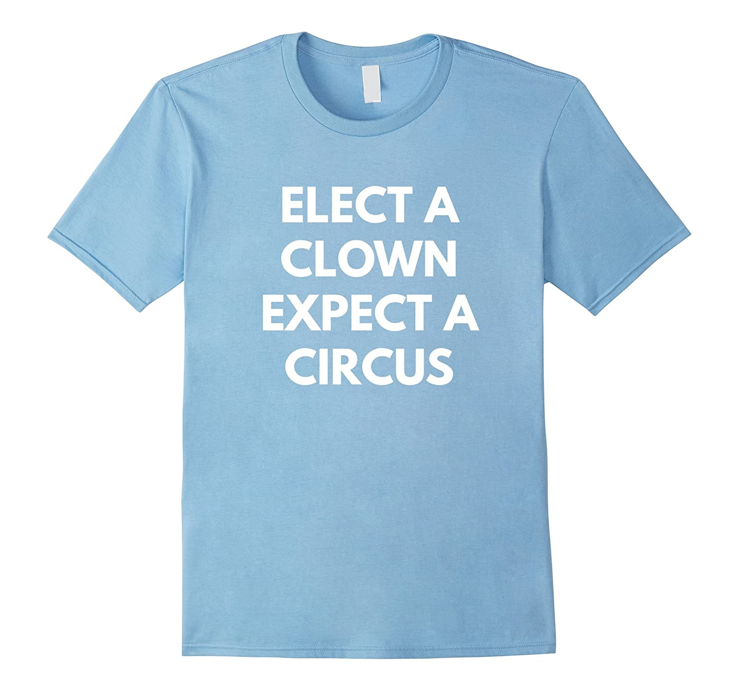 Elect A Clown Expect A Circus t-shirt - Never Trump Shirts