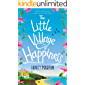 The Little Village of Happiness: A gorgeous uplifting romantic comedy to escape with this summer