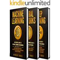 Machine Learning: The Ultimate Guide to Machine Learning, Neural Networks and Deep Learning for Beginners Who Want to Understand Applications, Artificial ... Mining, Big Data and More (English Edition)