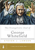 The Evangelistic Zeal of George Whitefield (A Long Line of Godly Men Series Book 7)