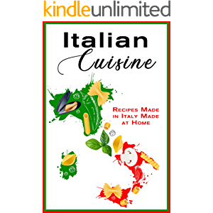 Italian Cuisine: Recipes Made in Italy Made at Home