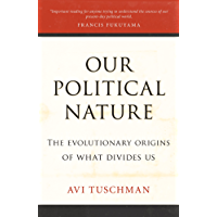 Our Political Nature: The Evolutionary Origins of What Divides Us (English Edition)