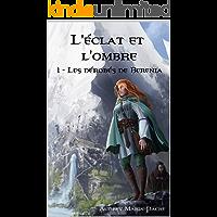 L'éclat et l'ombre: Tome 1: Les dérobés de Berenia (French Edition)