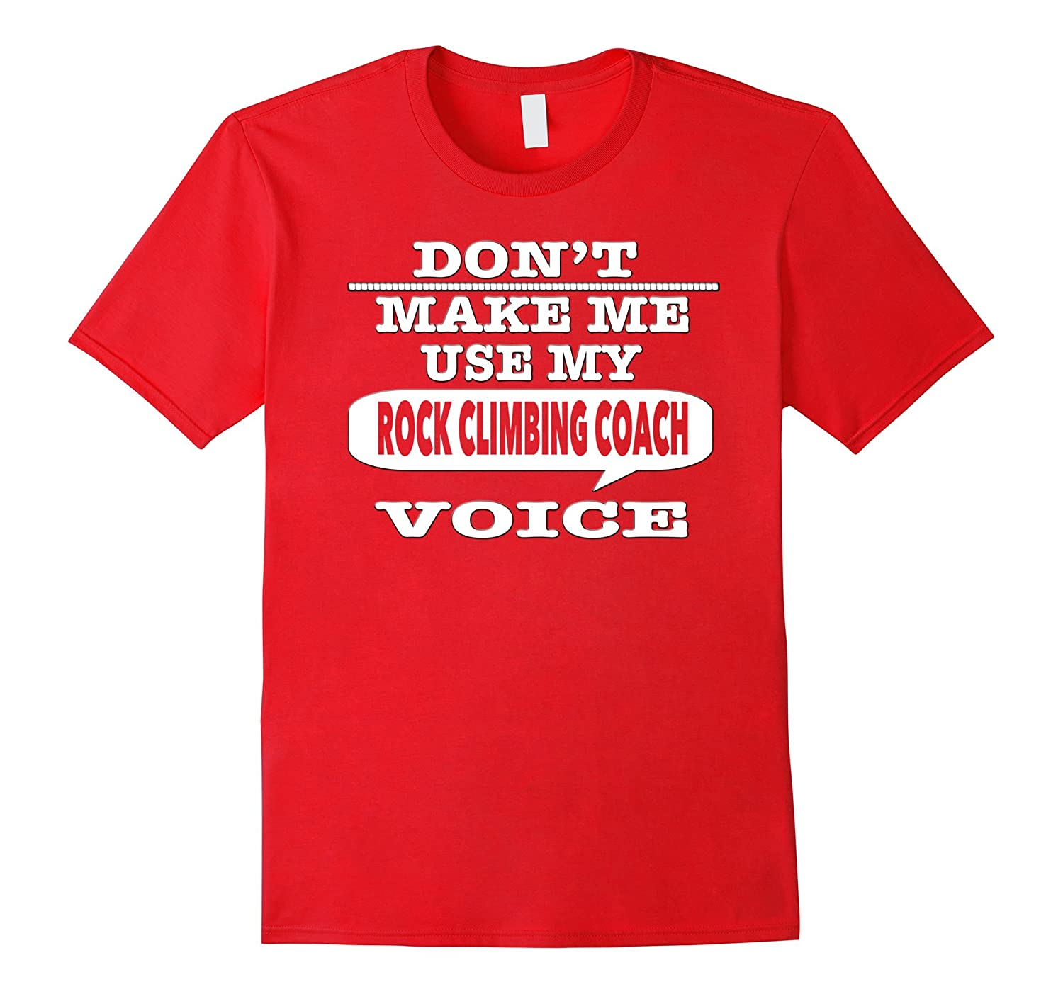 Dont Make Me Use My Rock Climbing Coach Voice T-Shirt-CD