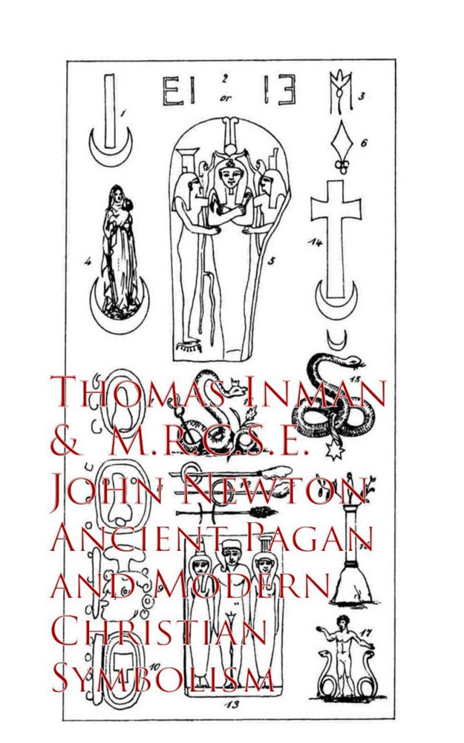 Ancient Pagan And Modern Christian Symbolism  English Edition